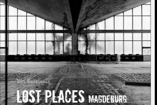 LOST PLACES Magdeburg – Spuren der Zeit