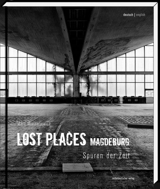 Urban Exploration coffee-table book: Lost Places Magdeburg - Spuren der Zeit order here