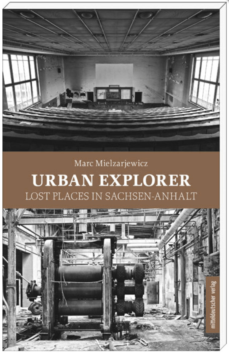 Urban Explorer Lost Places in Sachsen-Anhalt